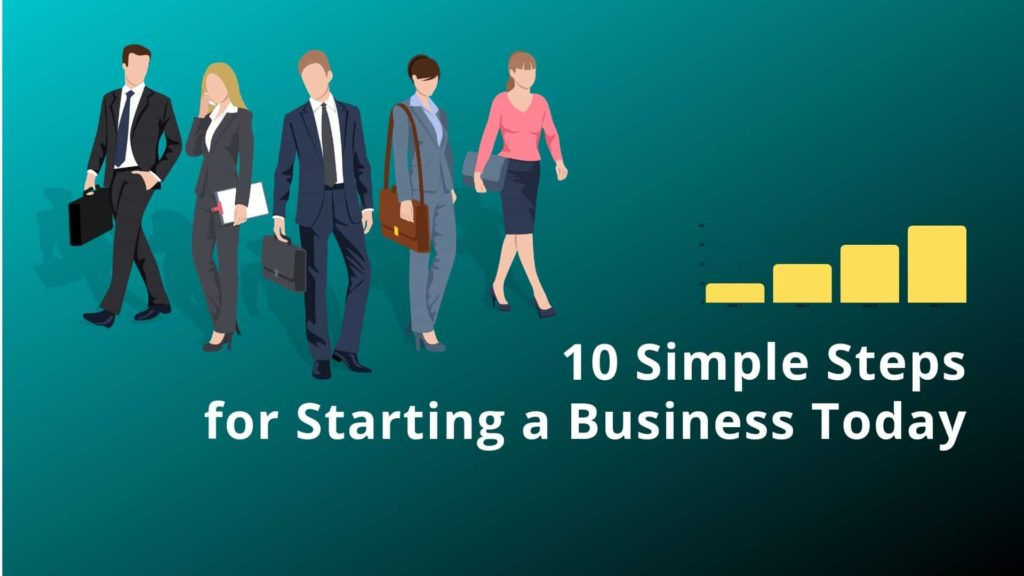 10 Simple Steps for Starting a                  Business Today