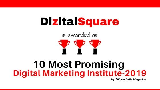 "DizitalSquare Awarded as ""10 Most Promising Digital Marketing Institute of 2019"" by Silicon India Magazine."