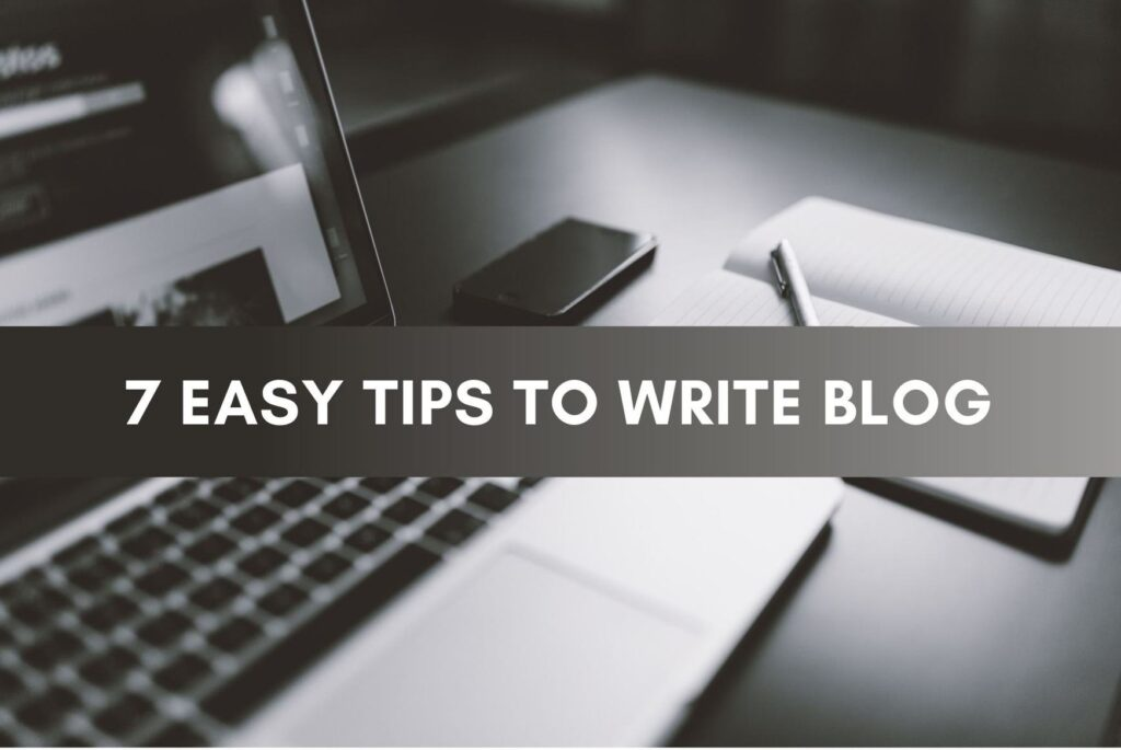 7 Easy tips to write blog