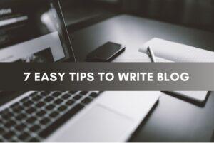 7 Easy tips to write blog
